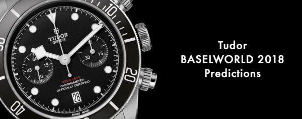 Tudor Baselworld 2018 – Predictions for the Watches that Tudor could Launch in 2018